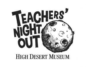 Teacher's Night Out @ High Desert Museum | Bend | Oregon | United States