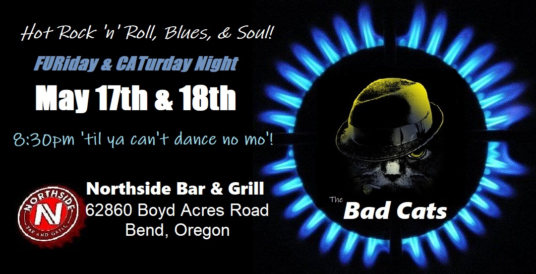 The Bad Cats are rockin' Northside in Bend! @ Northside Bar & Grill