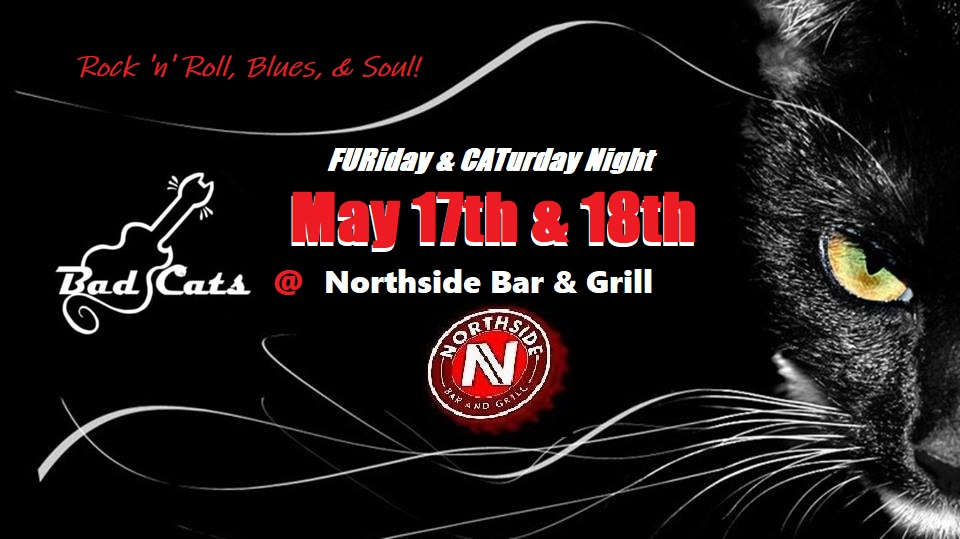 CATurday night LIVE music - Bad Cats at Northside! @ Northside Bar & Gril