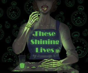 These Shining Lives @ Cascades Theatrical Company