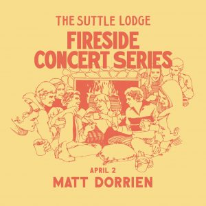 FIRESIDE SHOW: MATT DORRIEN @ The Suttle Lodge & Boathouse